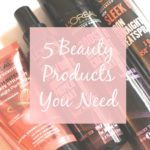 5 Beauty Products You need