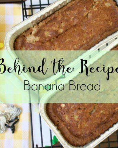 Behind the Recipe: Banana Bread
