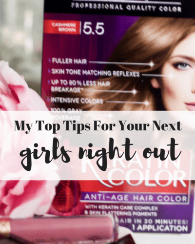 My Top Tips For Having The Best Girls Night Out