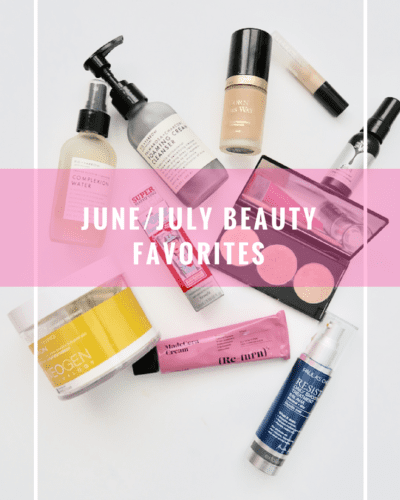 June and July Beauty Favorites That I've Been Wearing and Loving