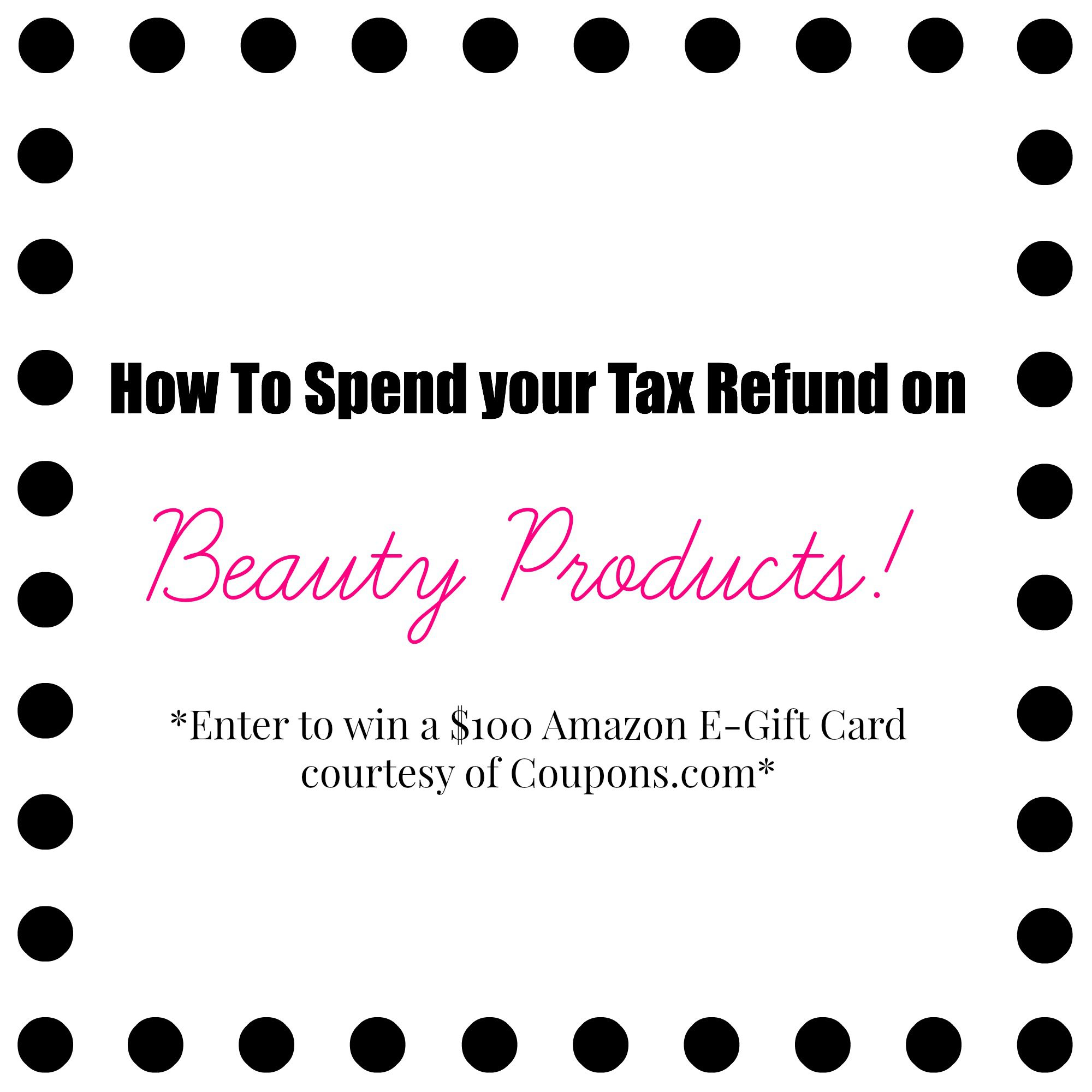 How To Spend Your Tax Refund on Beauty Products + $100 Amazon E-Gift Card Giveaway