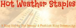 Beauty and Fashion Hot Weather Staples