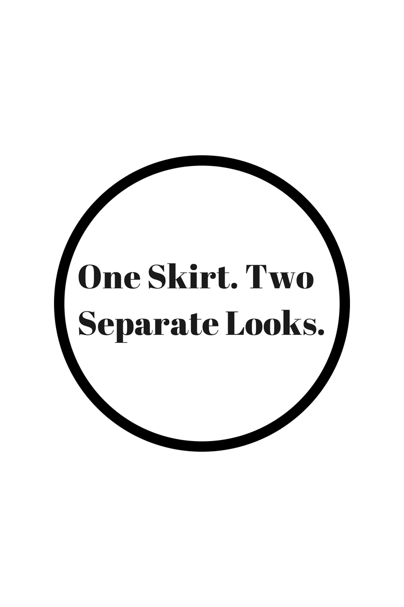 One Skirt. Two separate looks.