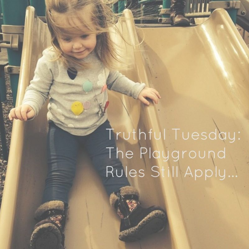 Truthful Tuesday: The Playground Rules Still Apply