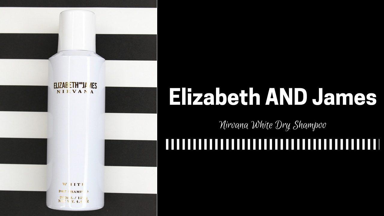 Elizabeth and James Nirvana White Dry Shampoo Review