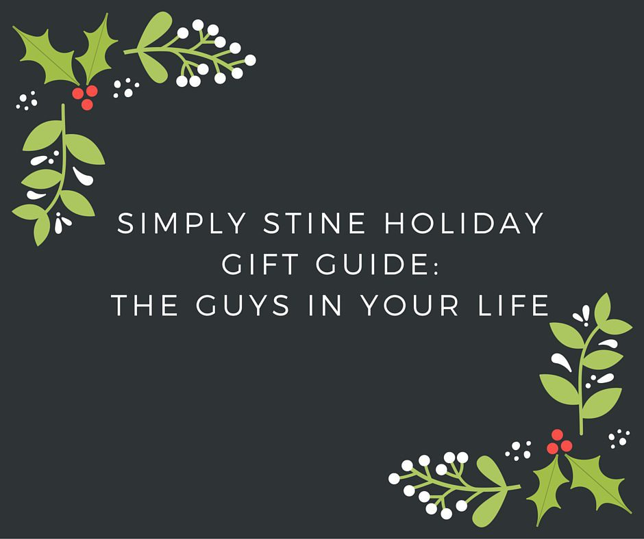 Simply Stine Holiday Gift Guide 2015: The guys in your life