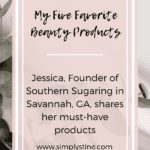 Five Favorite Beauty Products With Jessica, Founder of Southern Sugaring