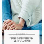Endometriosis Awareness Month